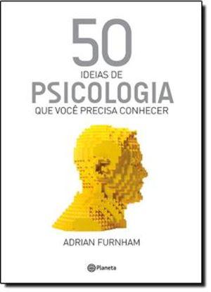 Imagem de 50 IDEIAS DE PSICOLOGIA QUE VOCE PRECISA CONHECER