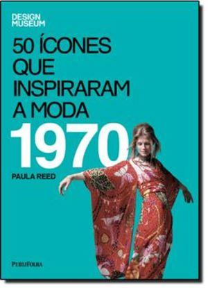 Imagem de 50 ICONES QUE INSPIRARAM A MODA - 1970