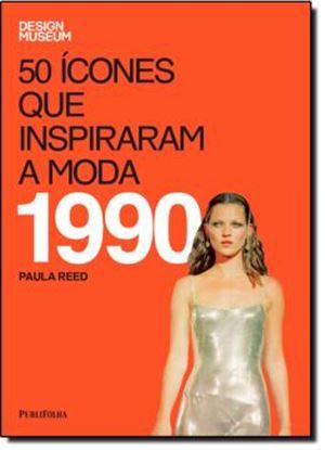 Imagem de 50 ICONES QUE INSPIRARAM A MODA - 1990